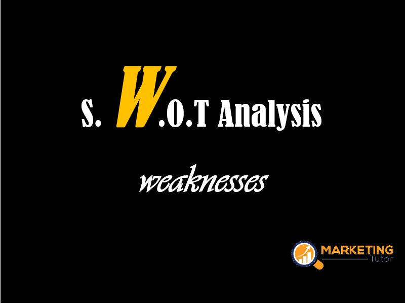SWOT Analysis Weaknesses Definition and Examples Marketing Tutor