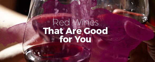 Red Wines That Are Good for You Marketview Liquor Blog