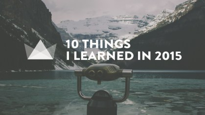 10 things learned 2015