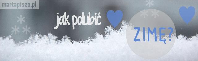 jak polubić zimę marta pisze śnieg zima święta piękny krajobraz obrazek inspiracja weheartit