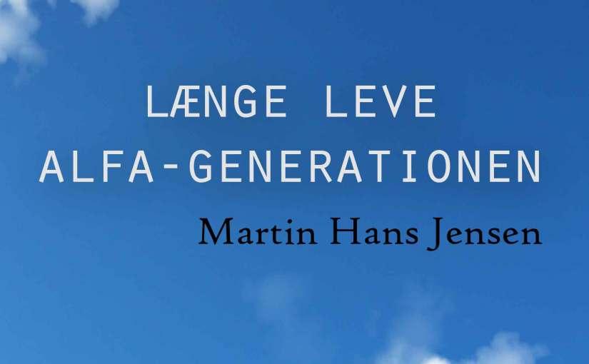 Længe leve alfa-generationen – Min debutroman udgives snart!