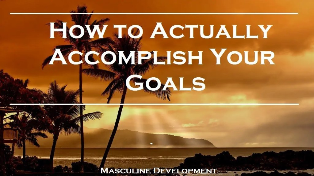 how to accomplish your goals masculine development