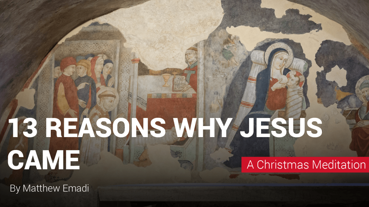 13 Reasons Why Jesus Christ Came
