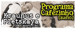 Maestro Pletskaya e Kraunus Sang no Cafezinho