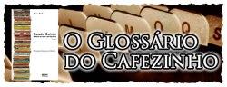 O Glossário do Cafezinho