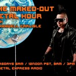 FINAL Maxed Out Metal Hour Show Coming Up Next Week!
