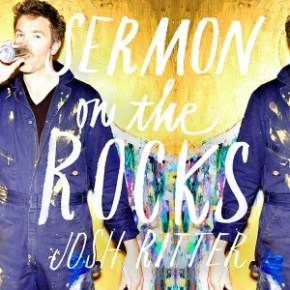 New Music: Josh Ritter's Sermon on the Rocks
