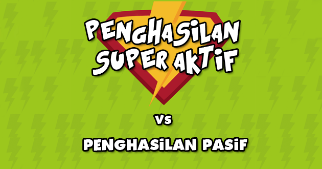 Penghasilan Super Aktif vs Penghasilan Pasif