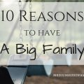 10 Reasons to Have a Big Family