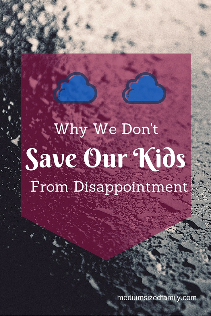 Why we don't save our kids from disappointment!