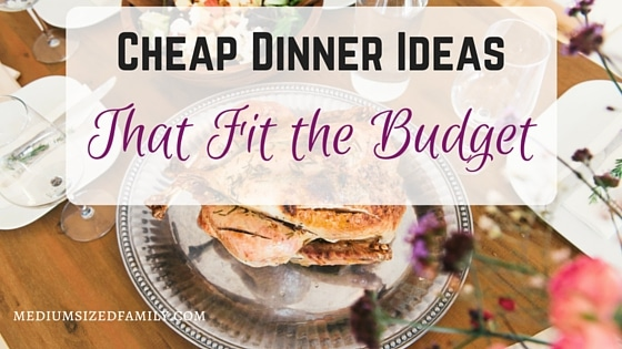 Cheap Dinner Ideas That Fit the Budget