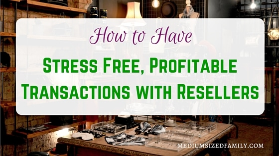 How to Have Stress-Free, Profitable Transactions with Resellers