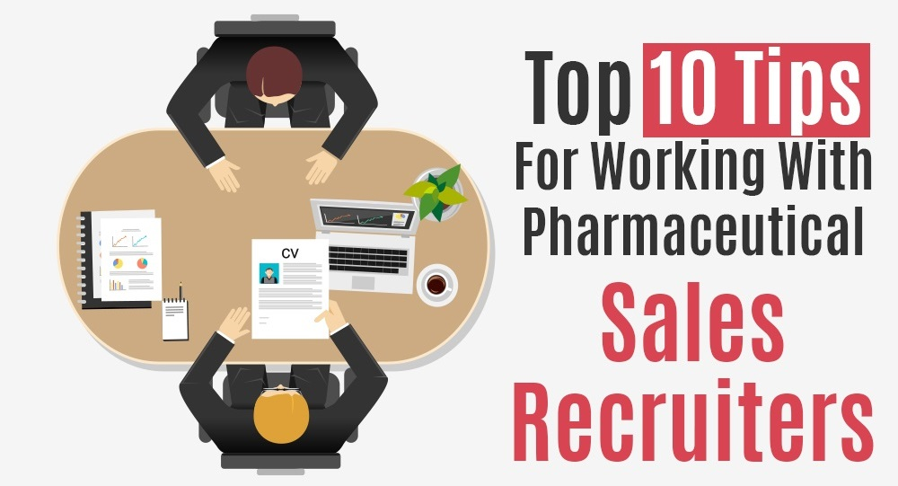 Top 10 Tips for Working With Pharmaceutical Sales Recruiters