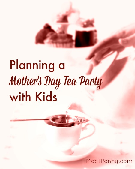 Planning a Mother\u0027s Day Tea Party with Kids - Meet Penny