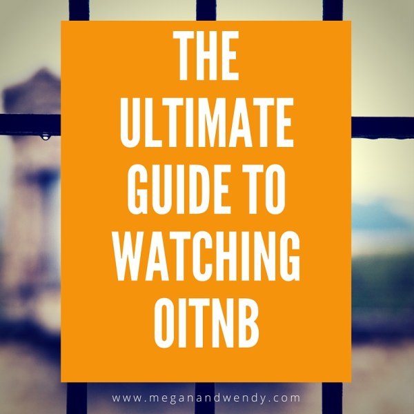 theultimateguide to watchingOITNB