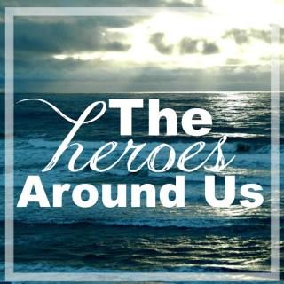 The Heroes Around Us