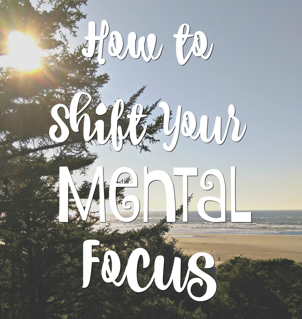 how to shift your mental focus