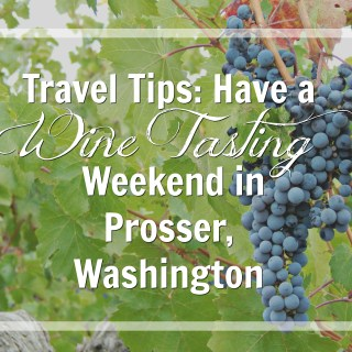 Wine Tasting Weekend in Prosser, Washington