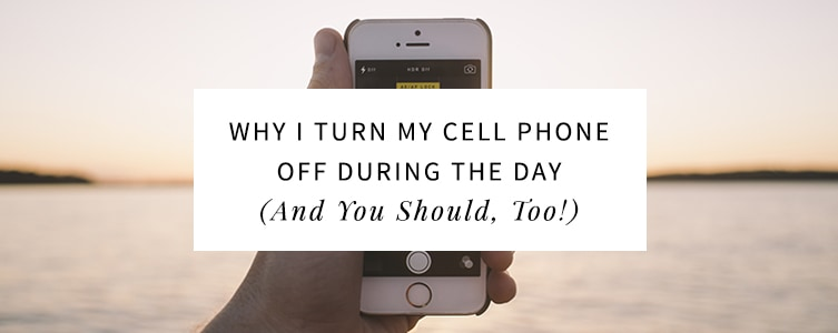 Why I Turn My Cell Phone Off During the Day - The Nectar Collective