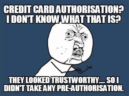 Meme Creator - Funny Credit card authorisation? I don\u0027t know what