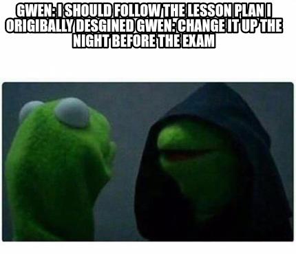 Meme Creator - Funny Gwen I should follow the lesson plan I