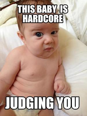 Meme Creator - Funny This baby is hardcore Judging you Meme
