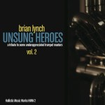 Brian Lynch Unsung Heroes  Vol. 1 and Vol. 2!