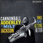 Cannonball Adderley – Things Are Getting Better