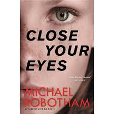 Close Your Eyes - Michael Robotham one of the new mysteries