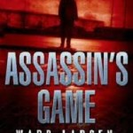 Assassin's Game by Ward Larsen is a Home Run!