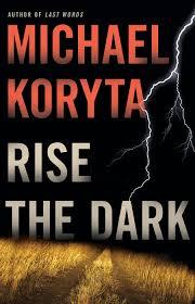 Rise the Dark - Michael Koryta