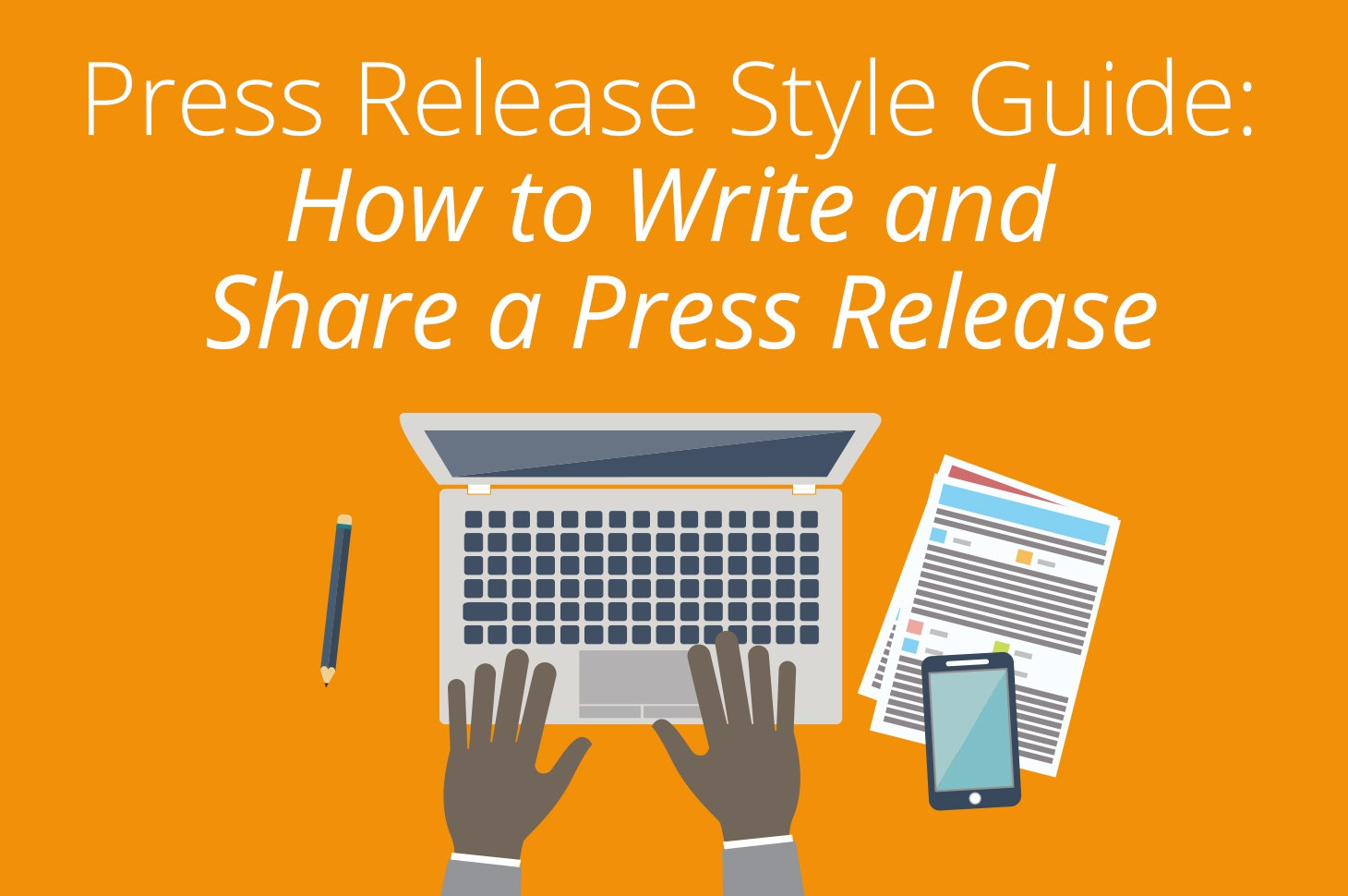 Press release style guide How to write and share a press release
