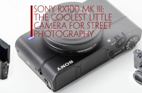 The Sony RX100 MK III: Coolest Camera For Street Photography
