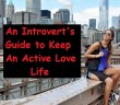 An Introvert's Guide to Keep An Active Love Life