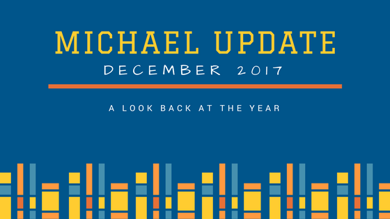 Michael Update - December 2017 - A look back at the year