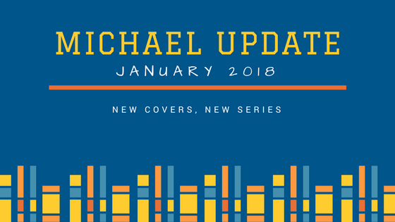 Michael Update - January 2018, New series, new covers