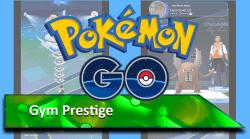 Pokemon Go Gym Prestige