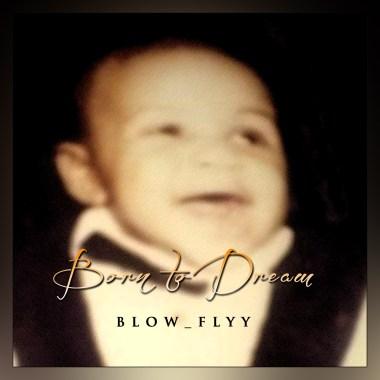 Blow Flyy Releases New Album – Born To Dream