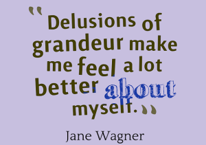Delusions-of-grandeur-make-me__quotes-by-Jane-Wagner-73