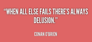 quote-Conan-OBrien-when-all-else-fails-theres-always-delusion-135570_1