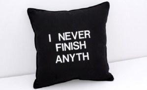 i never finish