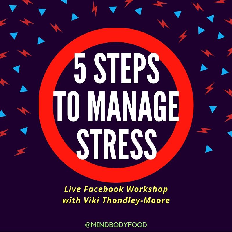5 Steps to Manage Stress + Live Facebook Workshop \u2013 Viki Thondley