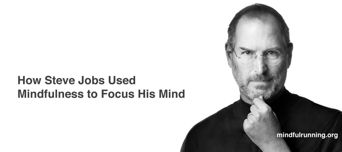 How Steve Jobs Used Mindfulness to Focus His Mind & How You Can Too through Mindful Running