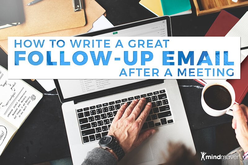 How to Write a Great Follow-Up Email After a Meeting - Mindmaven