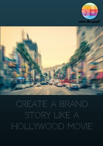 Create a Brand Story like a Hollywood Movie