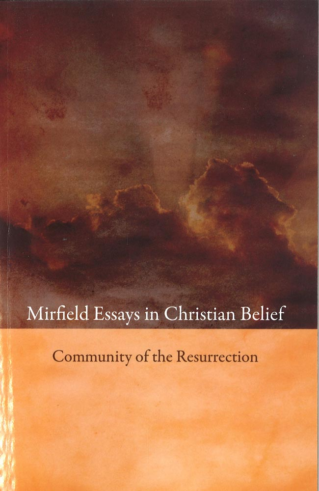 Mirfield Essays in Christian Belief - The Community of the Resurrection