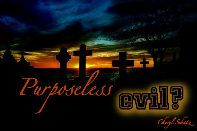 Purposeless evil The Giving blog by Cheryl Schatz