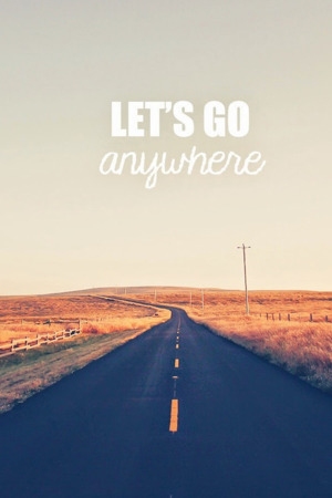 Download Wallpaper Positive Quotes Download Lets Go Anywhere Iphone Wallpaper Mobile