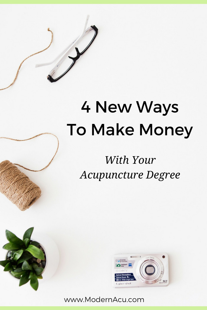 4 New Ways to Make Money with Your Acupuncture Degree Acupuncture