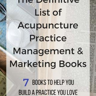 The Definitive List of Acupuncture Practice Management and Marketing Books. 7 Books (Plus 2 Extra!) to Help You Build a Practice You Love, via www.modernacu.com